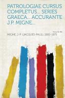 Patrologiae Cursus Completus    Series Graeca    Accurante J  P  Migne   PDF