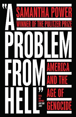 A Problem from Hell  America and the Age of Genocide