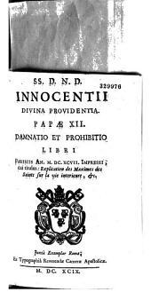 SS. D. N. D. Innocenti... Papae XII. damnatio et prohibitio libri Parisiis An. MDC XCVII. impresi cui titulus : Exceplication des Maximes des Saints sur la vie intérieure, etc