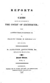 Reports of Cases Argued and Determined in the Court of Exchequer: From Easter Term, 32 George III. to [Trinity Term 37 George III.] ... Both Inclusive. [1792-1797], Volume 1