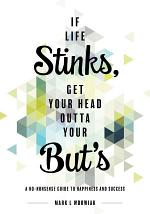 If Life Stinks, Get Your Head Outta Your But's