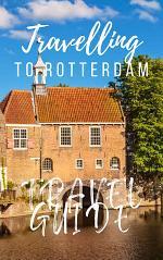Rotterdam Travel Guide 2021