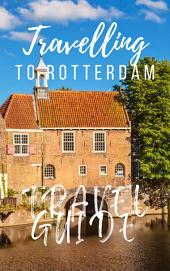 Rotterdam Travel Guide 2017: Must-see attractions, wonderful hotels, excellent restaurants, valuable tips and so much more!