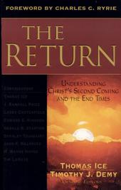 The Return: Understanding Christ's Second Coming and the End Times