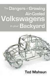 The Dangers of Growing Air-cooled Volkswagens in Your Backyard