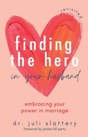 Finding the Hero in Your Husband  Revisited PDF