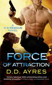 Force of Attraction: A K-9 Rescue Novel