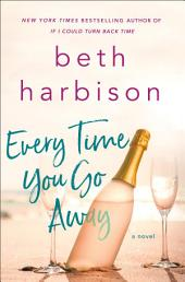 Every Time You Go Away: A Novel