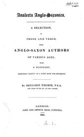 Analecta Anglo-Saxonica: a selection, in prose and verse, from Anglo-Saxon authors of various ages ; with a glossary : designed chiefly as a first book for students