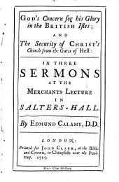 God's concern for his glory in the British Isles; and The security of Christ's church from the gates of hell: in three sermons at the merchants lecture in Salters-hall