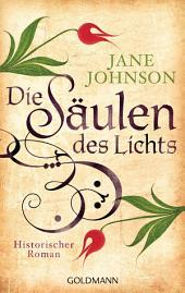 Die Säulen des Lichts: Historischer Roman