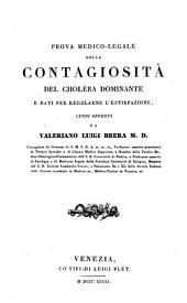 Prova medico-legale della contagiosità del choléra dominante e dati per regolarne l'estirpazione cenni offerti da Valeriano Luigi Brera