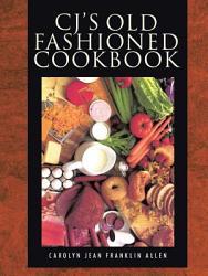 Cj'S Old Fashioned Cook Book