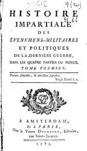 Histoire impartiale des e?vénemens militaires et politiques de la dernière guerre, dans les quatre parties du monde: tome premier ...