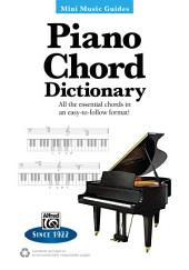 Mini Music Guides: Piano Chord Dictionary: All the Essential Chords in an Easy-to-Follow Format!