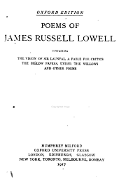 Poems of James Russell Lowell: Containing The Vision of Sir Launfal, A Fable for Critics, The Biglow Papers, Under the Willows, and Other Poems