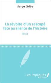 La révolte d'un rescapé face au silence de l'histoire: Récit