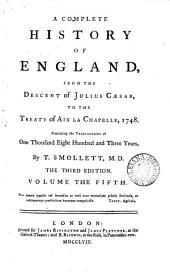 A Complete History of England,: From the Descent of Julius Cæsar, to the Treaty of Aix la Chapelle, 1748. Containing the Transactions of One Thousand Eight Hundred and Three Years