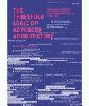The Threefold Logic of Advanced Architecture