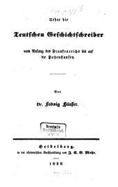 Ueber die teutschen Geschichtsschreiber von Anfang des Frankenreichs bis auf die Hohenstaufen