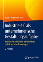 Industrie 4 0 als unternehmerische Gestaltungsaufgabe PDF