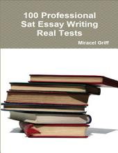 100 Professional Sat Essay Writing - Maximize Your Writing Score - Real Tests