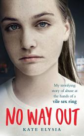 No Way Out: My terrifying story of abuse at the hands of a vile sex ring