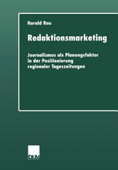 Redaktionsmarketing: Journalismus als Planungsfaktor in der Positionierung regionaler Tageszeitungen