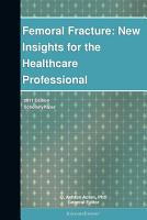 Femoral Fracture  New Insights for the Healthcare Professional  2011 Edition PDF