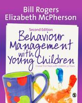 Behaviour Management with Young Children: Crucial First Steps with Children 3–7 Years, Edition 2