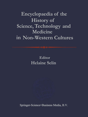 Encyclopaedia of the History of Science  Technology  and Medicine in Non Westen Cultures PDF
