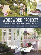 Woodwork Projects for Your Garden and Porch: Simple, Functional, and Rustic DŽcor You Can Build Yourself