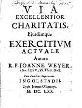 Via Excellentior Charitatis, Ejusdémque Exercitivm Actvale: Volume 1