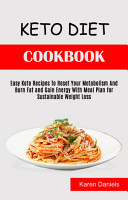 Keto Diet Cookbook  Easy Keto Recipes to Reset Your Metabolism and Burn Fat and Gain Energy With Meal Plan for Sustainable Weight Loss PDF
