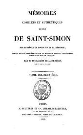 Mémoires complets et authentiques du duc de Saint-Simon sur le siècle de Louis XIV et la régence: Volume19