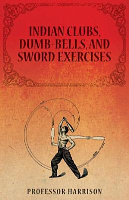Indian Clubs  Dumb Bells  and Sword Exercises PDF