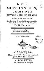 Les moissonneurs, comedie en trois actes et en vers, melee d'ariettes; representee pour la premiere fois, par les Comediens Italiens Ordinaires du Roi, le 27 juillet 1768. Par M. Favart