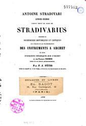 Antoine Stradivari, luthier célèbre connu sous le nom de Stradivarius. précédé de recherches historiques et critiques sur l'origine et les transformations des instruments à archet, et suivi d'analyses théoriques sur l'archet et sur François Tourte, auteur de ses derniers perfectionnements
