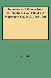 Intestates and Others from the Orphans Court Books of Monmouth Co., N.J., 1785-1906