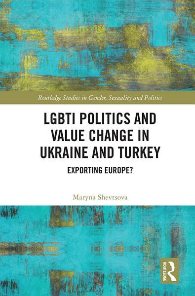 LGBTI Politics and Value Change in Ukraine and Turkey PDF
