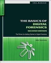 The Basics of Digital Forensics: The Primer for Getting Started in Digital Forensics, Edition 2