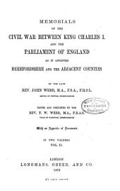 Memorials of the Civil War Between King Charles I. and the Parliament of England as it Affected Herefordshire and Adjacent Counties: Volume 2