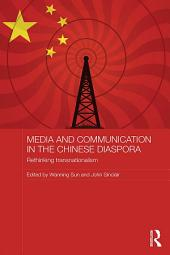 Media and Communication in the Chinese Diaspora: Rethinking Transnationalism