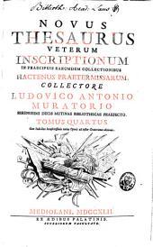 Novus thesaurus veterum inscriptionum: in praecipuis earumdem collectionibus hactenus praetermissarum, Volume 4