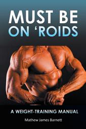 Must Be on 'Roids: A Weight-Training Manual
