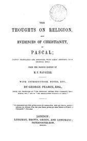 The Thoughts on religion, and evidences of Christianity, of Pascal; tr., with intr., notes, etc., by G. Pearce