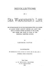 Recollections of a Sea Wanderer's Life: An Autobiography of an Old-time Seaman who Has Sailed in Almost Every Capacity Before and Abaft the Mast, in Nearly Every Quarter of the Globe, and Under the Flags of Four of the Principal Maritime Nations