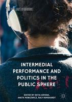Intermedial Performance and Politics in the Public Sphere PDF
