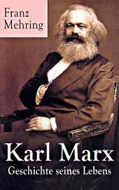 Karl Marx - Geschichte seines Lebens (Vollständige Biografie)