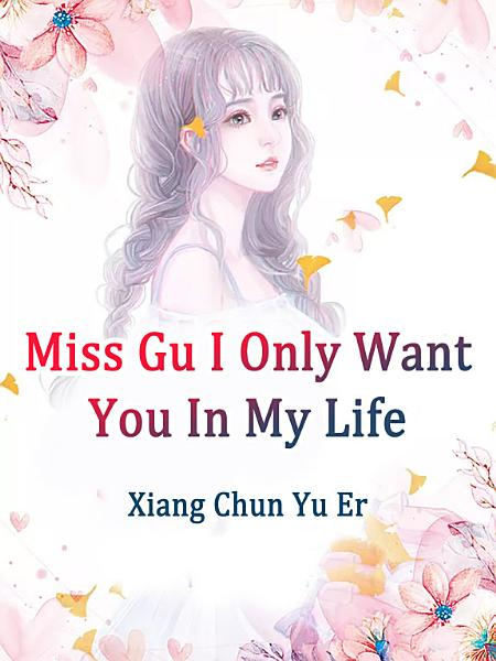 Miss Gu, I Only Want You In My Life